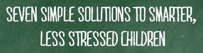 Seven Simple Solutions to Smarter, Less Stressed Children by Dr. Gail Gross